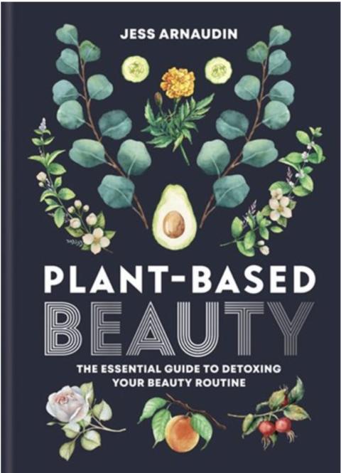 Plant-based Beauty by Jess Arnaudin